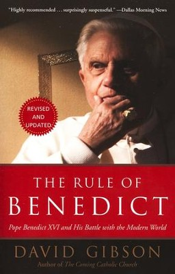 The Rule of Benedict: Pope Benedict XVI and His Battle with the Modern World  -     By: David Gibson