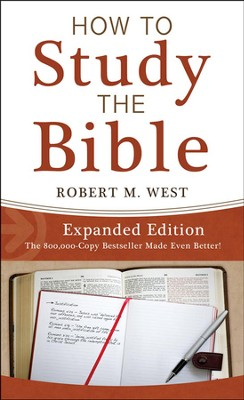 How to Study the Bible-Expanded Edition  -     By: Robert M. West