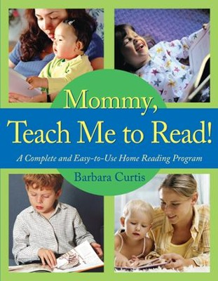 Mommy, Teach Me to Read: A Complete and Easy-to-Use Home Reading Program - eBook  -     By: Barbara Curtis