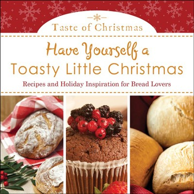 Have Yourself a Toasty Little Christmas: Recipes and Holiday Inspiration for Bread Lovers  -     By: Rebecca Currington