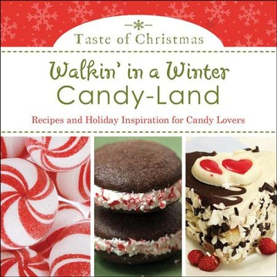 Walkin' in a Winter Candy-land: Recipes and Holiday Inspiration for Candy Lovers  -     By: Rebecca Currington