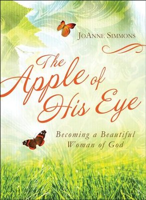 The Apple of His Eye: Becoming a Beautiful Woman of God  -     By: JoAnne Simmons