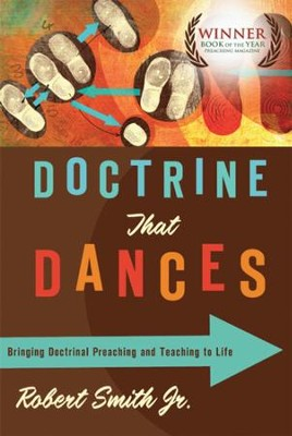 Doctrine That Dances: Bringing Doctrinal Preaching and Teaching to Life - eBook  -     By: Robert Smith