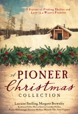 A Pioneer Christmas Collection   -     By: Kathleen Fuller, Vickie McDonough, Lauraine Snelling, : Shannon McNear
