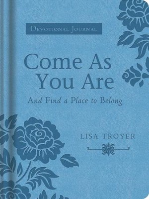 Come As You Are: And Find a Place to Belong--A Devotional Journal  -     By: Lisa Troyer