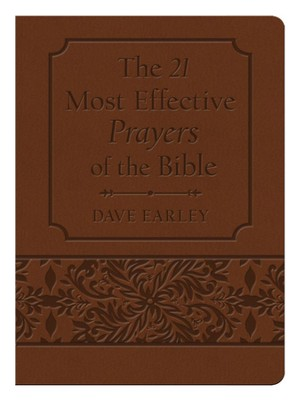 The 21 Most Effective Prayers of the Bible Gift Edition   -     By: Dave Earley