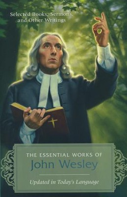 The Essential Works of John Wesley: Selected Books, Sermons, and Other Writings  -     Edited By: Alice Russie