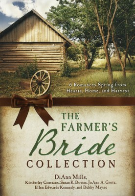 Farmer's Bride Collection: 6 Romances Spring from Hearts, Home, and Harvest  -     By: Kimberley Comeaux, Susan Downs, JoAnn Grote