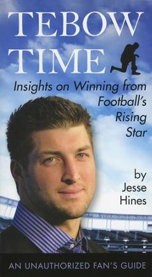 Tebow Time: Insights on Winning from Football's Rising Star  -     By: Jesse Hines