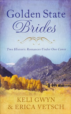 Golden State Brides--Two Historical Romances Under One Cover  -     By: Keli Gwyn, Erica Vetsch