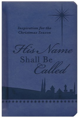 His Name Shall Be Called: Inspiration for the Christmas Season  -