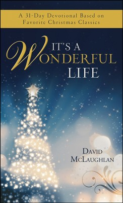 It's a Wonderful Life: A 31-Day Devotional Based on Favorite Christmas Classics  -     By: David McLaughlan