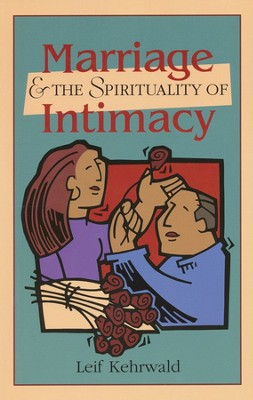 Marriage and the Spirituality of Intimacy  -     By: Leif Kehrwald