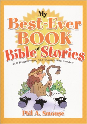 My Best-Ever Book of Bible Stories: Bible Stories! Rhyming Fun! Fun! Timeless  -     By: Phil A. Smouse