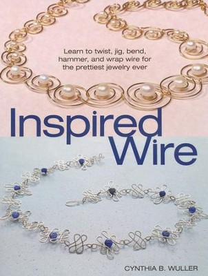 Inspired Wire   -     By: Cynthia B. Wuller