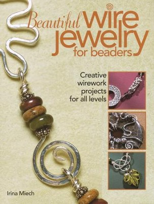 Beautiful Wire Jewelry for Beaders   -     By: Irina Miech