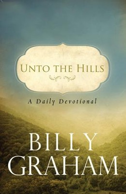 Unto the Hills: A Daily Devotional - eBook  -     By: Billy Graham