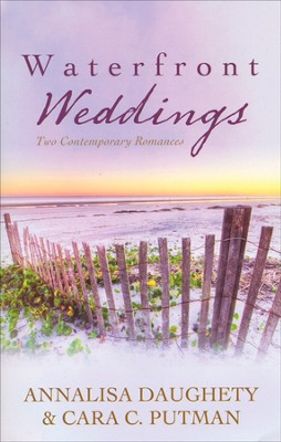 Waterfront Weddings - Two Contemporary Romances Under One Cover  -     By: Annalisa Daughety, Cara Putman