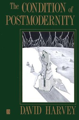 The Condition of Postmodernity: An Enquiry Into the Origins of Cultural Change  -     By: David Harvey