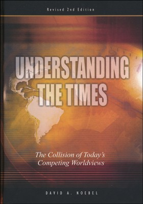 Understanding the Times: The Collision of Today's Competing Worldviews (Revised 2nd)  -     By: David A. Noebel