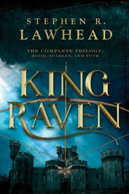 King Raven: 3-in-1 of Hood, Scarlet, and Tuck - eBook  -     By: Stephen Lawhead