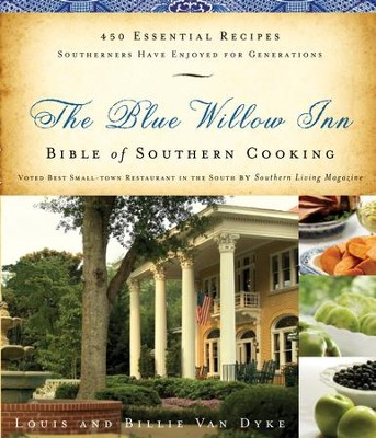 The Blue Willow Inn Bible of Southern Cooking: Over 600 Essential Recipes Southerners Have Enjoyed for Generations - eBook  -     By: Louis Van Dyke