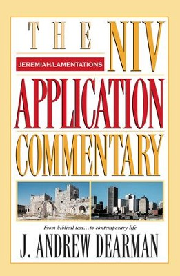 Jeremiah, Lamentations: NIV Application Commentary [NIVAC] -eBook  -     By: J. Andrew Dearman