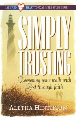 Simply Trusting, Satisfied Heart Topical Bible Study  -     By: Aletha Hinthorn