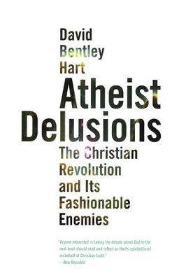 Atheist Delusions: The Christian Revolution and Its Fashionable Enemies  -     By: David Bentley Hart