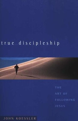 True Discipleship: The Art of Following Jesus  -     By: John Koessler