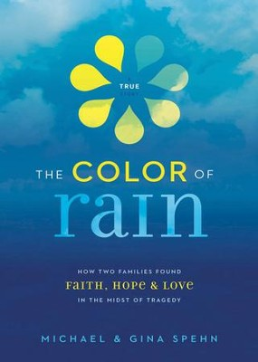 The Color of Rain: How Two Families Found Faith, Hope, and Love in the Midst of Tragedy - eBook  -     By: Michael Spehn, Gina Spehn