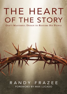 The Heart of the Story: God's Masterful Design to Restore His People- eBook  -     By: Randy Frazee, Max Lucado