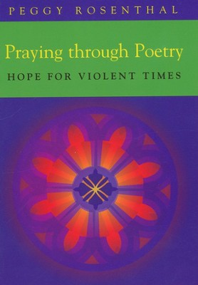 Praying Through Poetry: Hope for Violent Times  -     By: Peggy Rosenthal