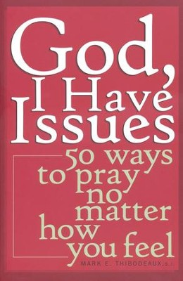 God, I Have Issues: 50 Ways to Pray, No Matter How You  Feel  -     By: Mark E. Thibodeaux