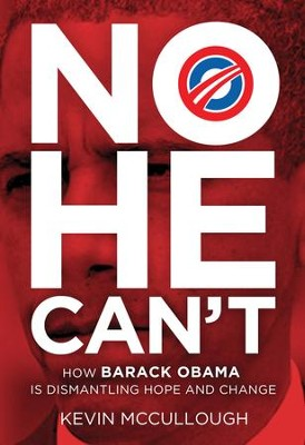 No He Can't: How Barack Obama Is Dismantling Hope and Change - eBook  -     By: Kevin McCullough