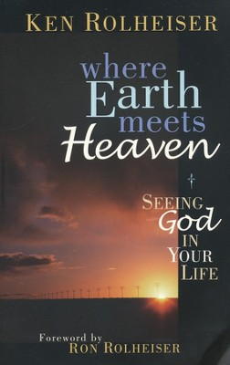 Where Earth Meets Heaven: Seeing God in Your Life    -     By: Ken Rolheiser