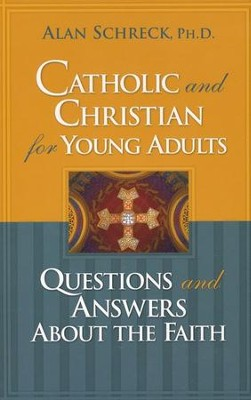 Catholic and Christian for Young Adults: Questions and Answers About the Faith  -     By: Alan Schreck