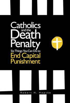 Catholics and the Death Penalty: Six Things Catholics Can Do to End Capital Punishment  -     By: Robert H. Hopcke