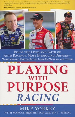 Playing with Purpose: NASCAR: Inside the Lives and Faith of Auto Racing's Most Intrguing Drivers  -     By: Mike Yorkey, Marcus Brotherton, Matt Weeda