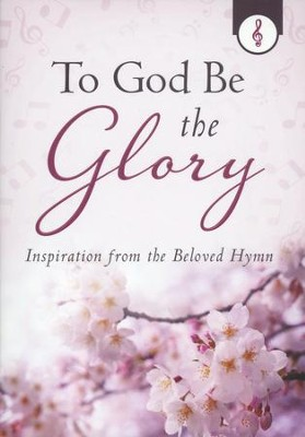 To God Be the Glory: Inspiration from the Beloved Hymn  -     By: Gale L. Hyatt