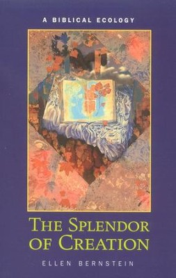 The Splendor of Creation: A Biblical Ecology  -     By: Ellen Bernstein