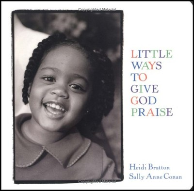 Little Ways to Give God Praise     -     By: Heidi Bratton, Sally Anne Conan