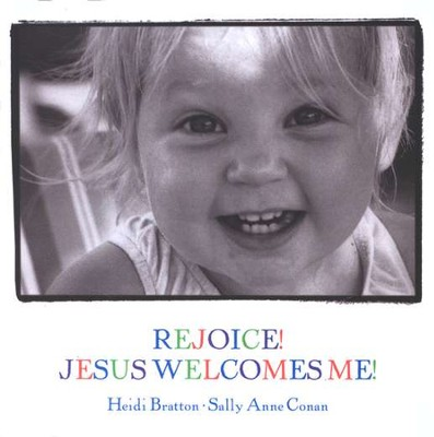 Rejoice! Jesus Welcomes Me   -     By: Heidi Bratton, Sally Anne Conan