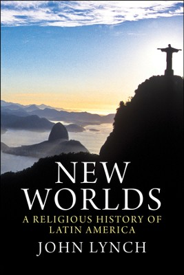 New Worlds: A Religious History of Latin America  -     By: John Lynch