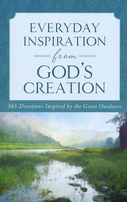 Everyday Inspiration from God's Creation: 365 Devotions Inspired by the Great Outdoors  -