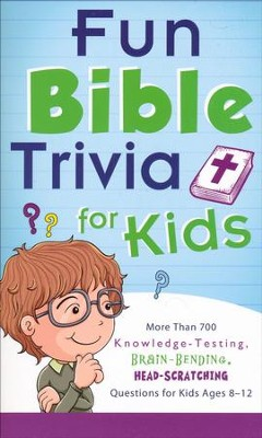 Fun Bible Trivia for Kids: More Than 700 Knowledge-Testing, Brain-Bending, Head-Scratching Questions for Kids Ages 8 to 12  -