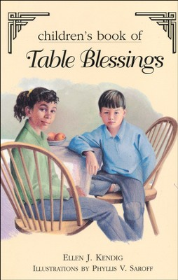 Children's Book of Table Blessings                            -     By: Ellen J. Kendig     Illustrated By: Phyllis V. Saroff