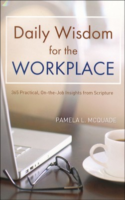 Daily Wisdom for the Workplace: Practical, On-the-Job Insights from Scripture  -     By: Pamela L. McQuade