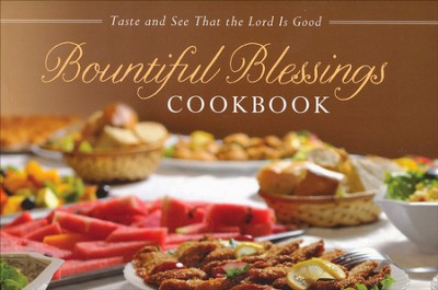 Bountiful Blessings Cookbook: Taste and See That the Lord Is Good  -