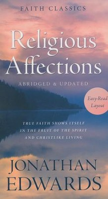 Religious Affections: True Faith Shows Itself in the Fruit of the Spirit and Christlike Living  -     By: Jonathan Edwards